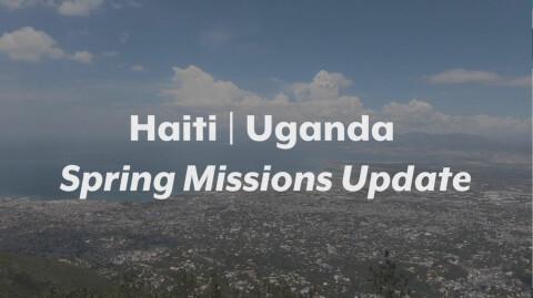 Haiti and Uganda Missions Spring Recap